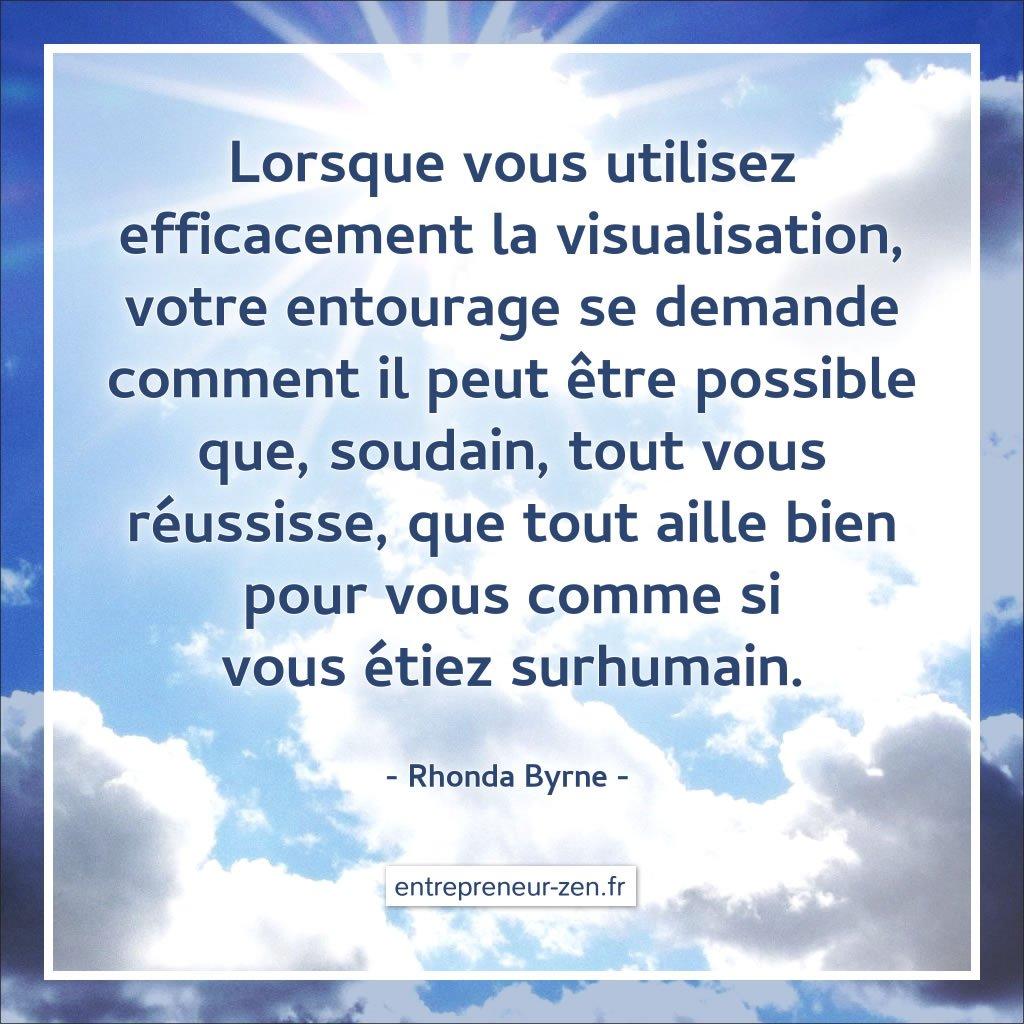 Lorsque vous utilisez efficacement la visualisation, votre entourage se demande comment il peut être possible que, soudain, tout vous réussisse, que tout aille bien pour vous, comme si vous étiez surhumain - Rhonda Byrne