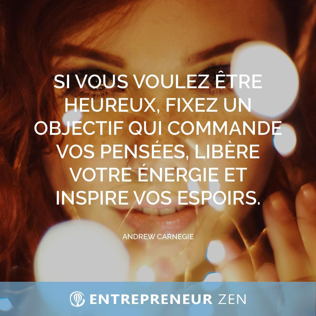 Si vous voulez être heureux, fixer un objectif qui commande vos pensées, libère votre énergie et inspire vos espoirs - Andrew Carnegie