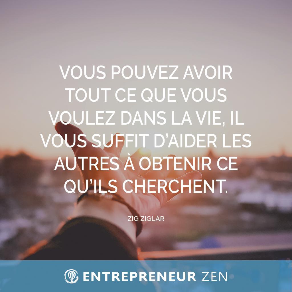 Vous pouvez avoir tout ce que vous voulez dans la vie, il vous suffit d'aider les autres à obtenir ce qu'ils cherchent - Zig Ziglar