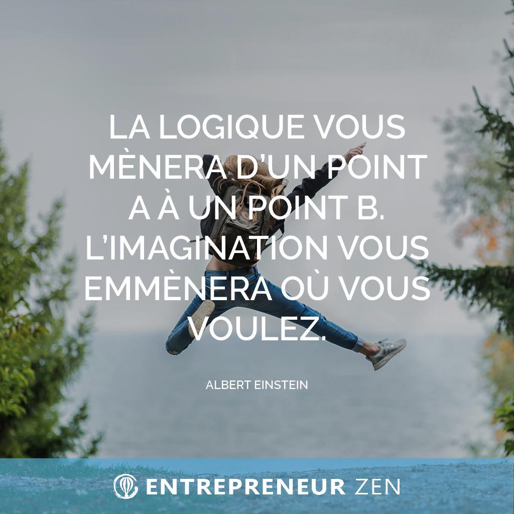La logique vous mènera d'un point A à un point B. L'imagination vous emmènera où vous voulez - Albert Eistein
