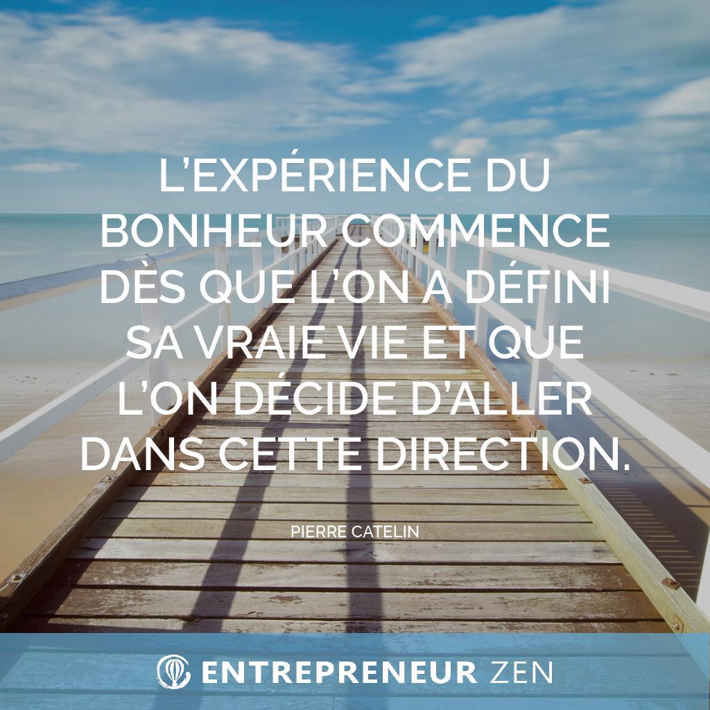 L'expérience du bonheur commence dès que l'on a défini sa vraie vie et que l'on décide d'aller dans cette direction - Pierre Catelin
