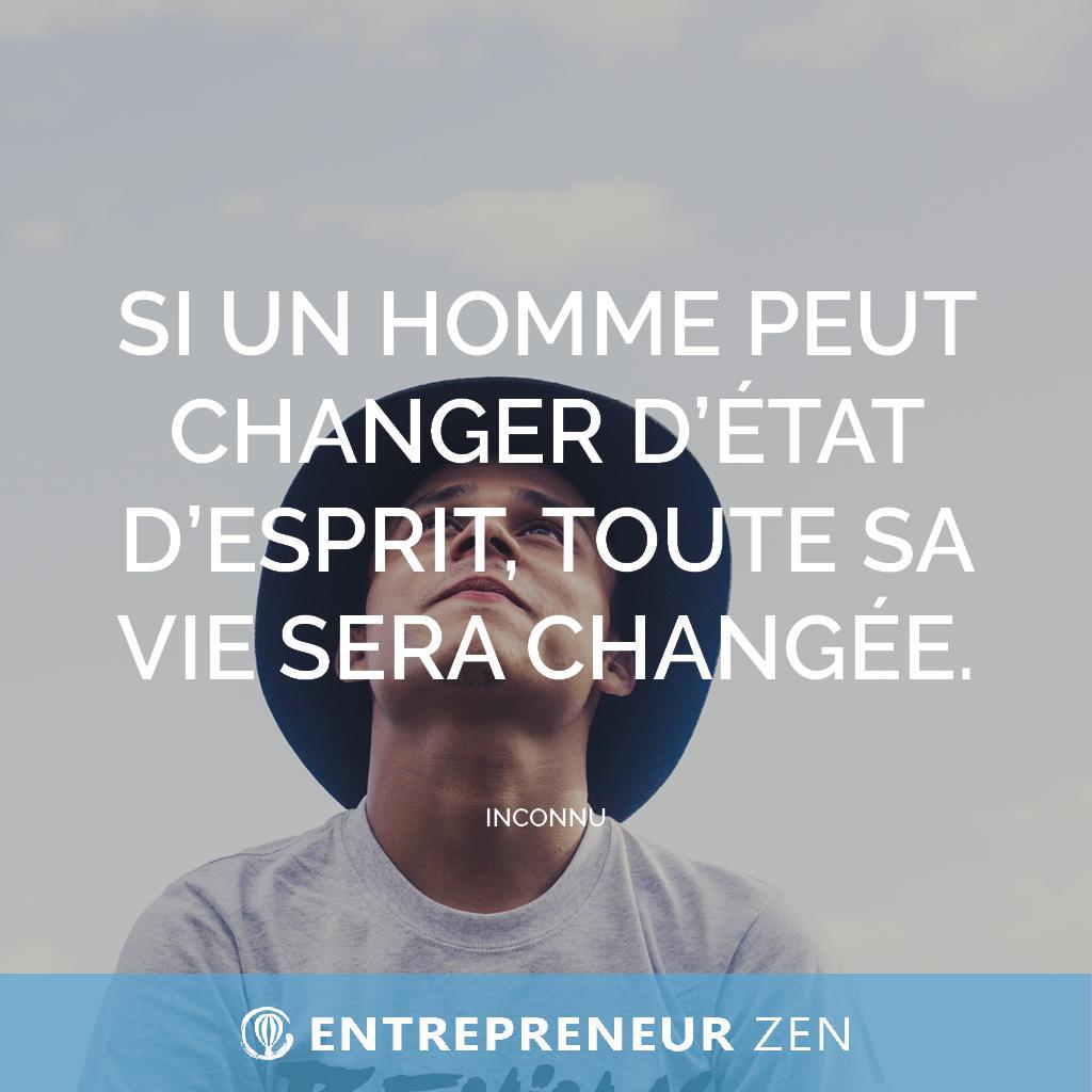 Si un homme peut changer d'état d'esprit, toute sa vie sera changée.