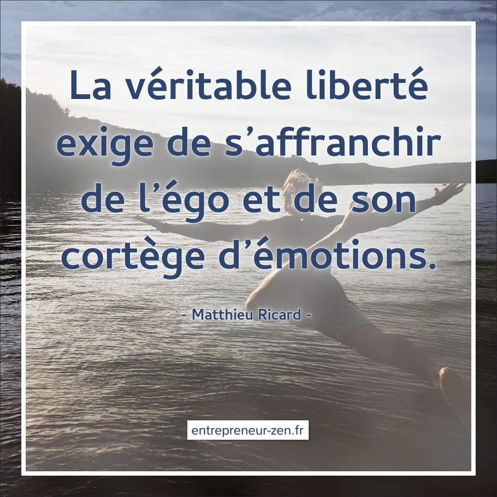 La véritable liberté exige de s'affranchir de l'égo et de son cortège d'émotion - Matthieu Ricard