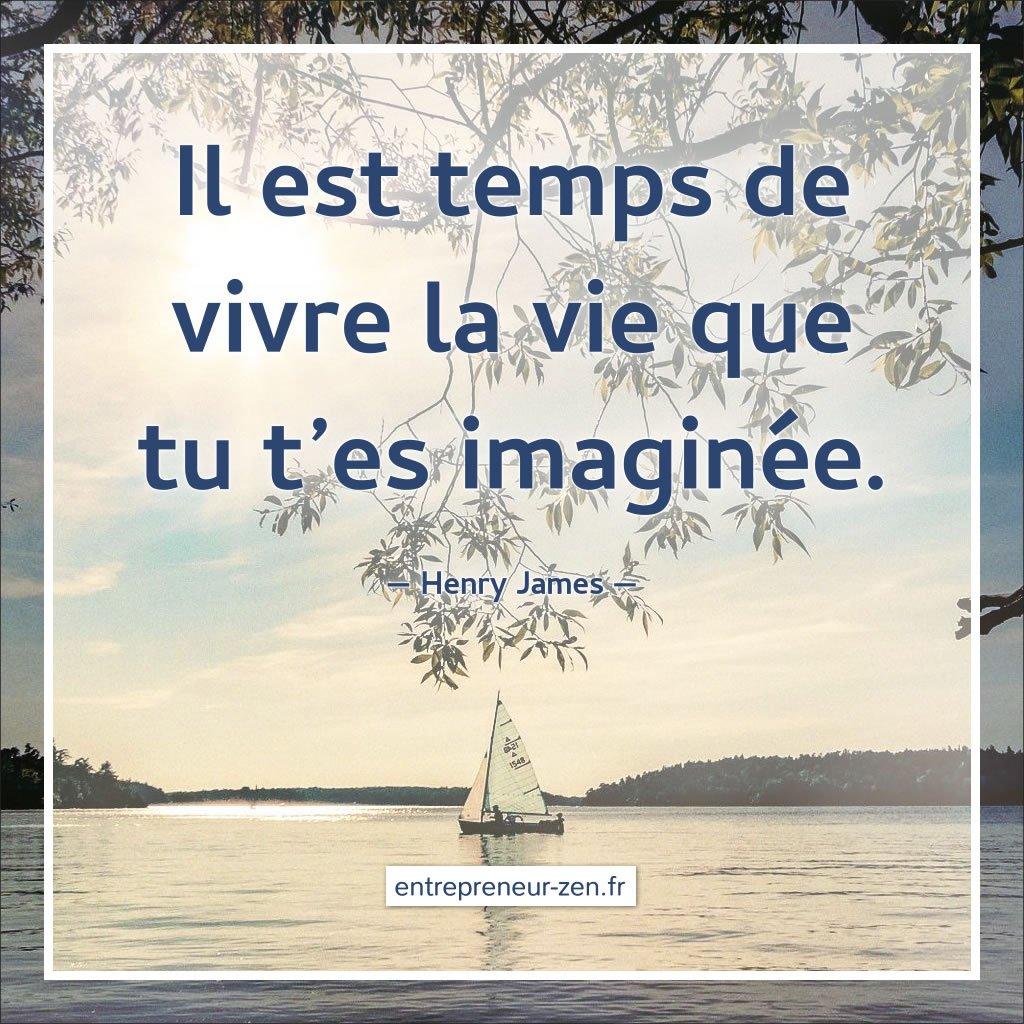 Il est temps de vivre la vie que tu t'es imaginée - Henri James