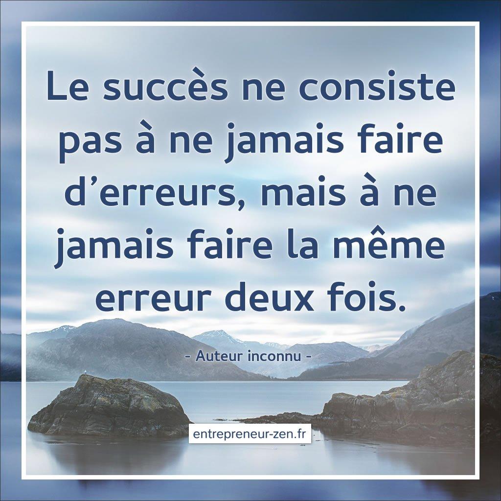 Le succès ne consiste pas à ne jamais faire d'erreurs, mais à ne jamais faire la même erreur deux fois