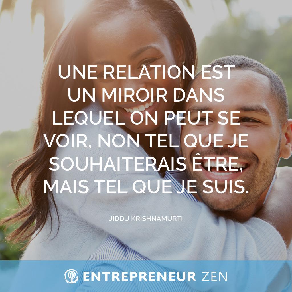 Une relation est un miroir dans lequel on peut se voir, non tel que je souhaiterai être, mais tel que je suis - Jiddu Krishnamurti