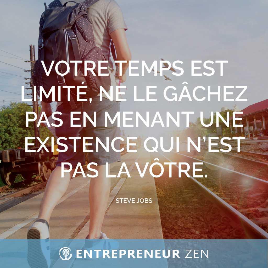 Votre temps est limité, ne le gâchez pas en vivant une vie qui n'est pas la vôtre - Steeve Jobs