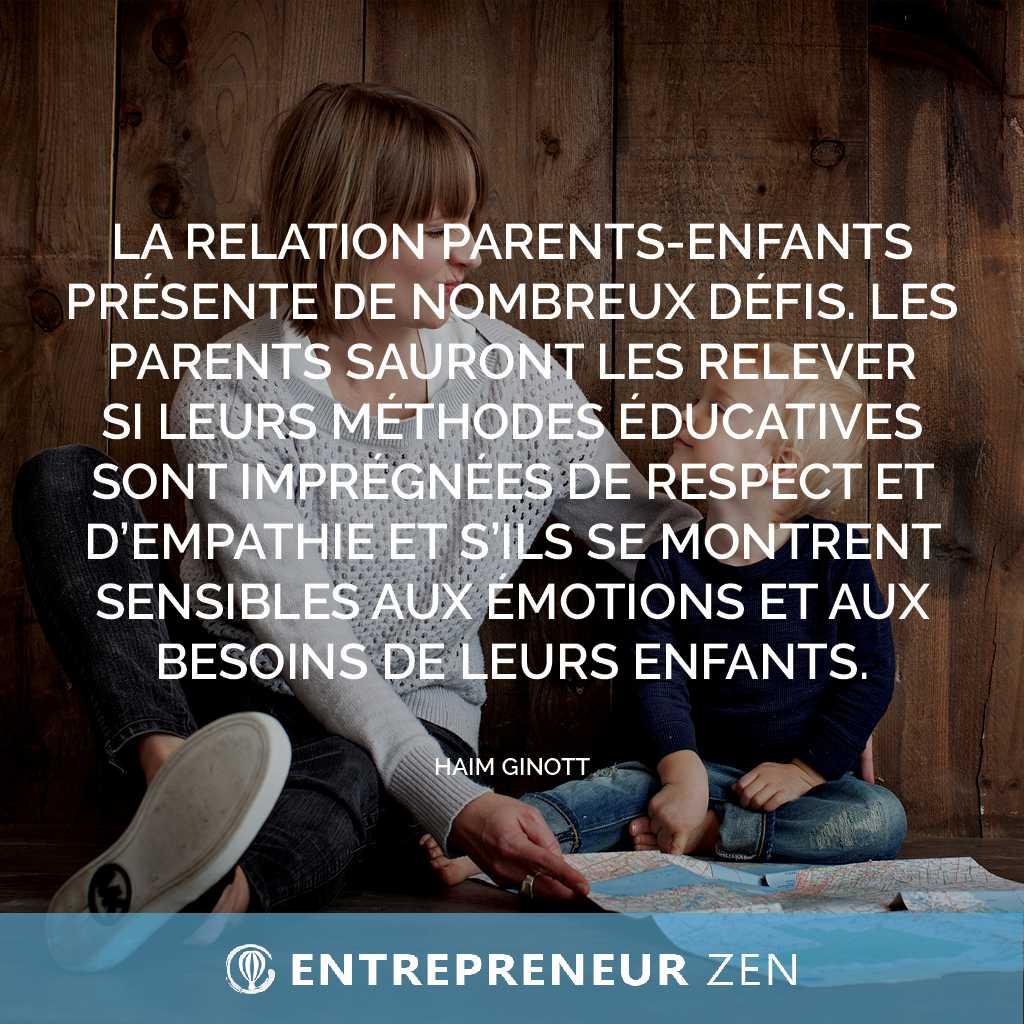 La relation parents-enfants présente de nombreux défis. Les parents sauront les relever si leurs méthodes éducatives sont imprégnées de respect et d'empathie et s'ils se montrent sensibles aux émotions et aux besoins de leurs enfants - Haim Ginott