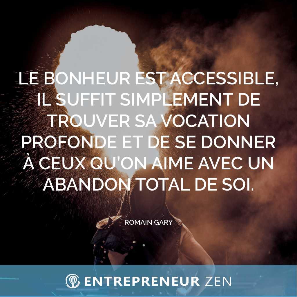 Le bonheur est accessible, il suffit simplement de trouver sa vocation profonde et de se donner à ceux qu'on aime avec un abandon total de soi - Romain Gary
