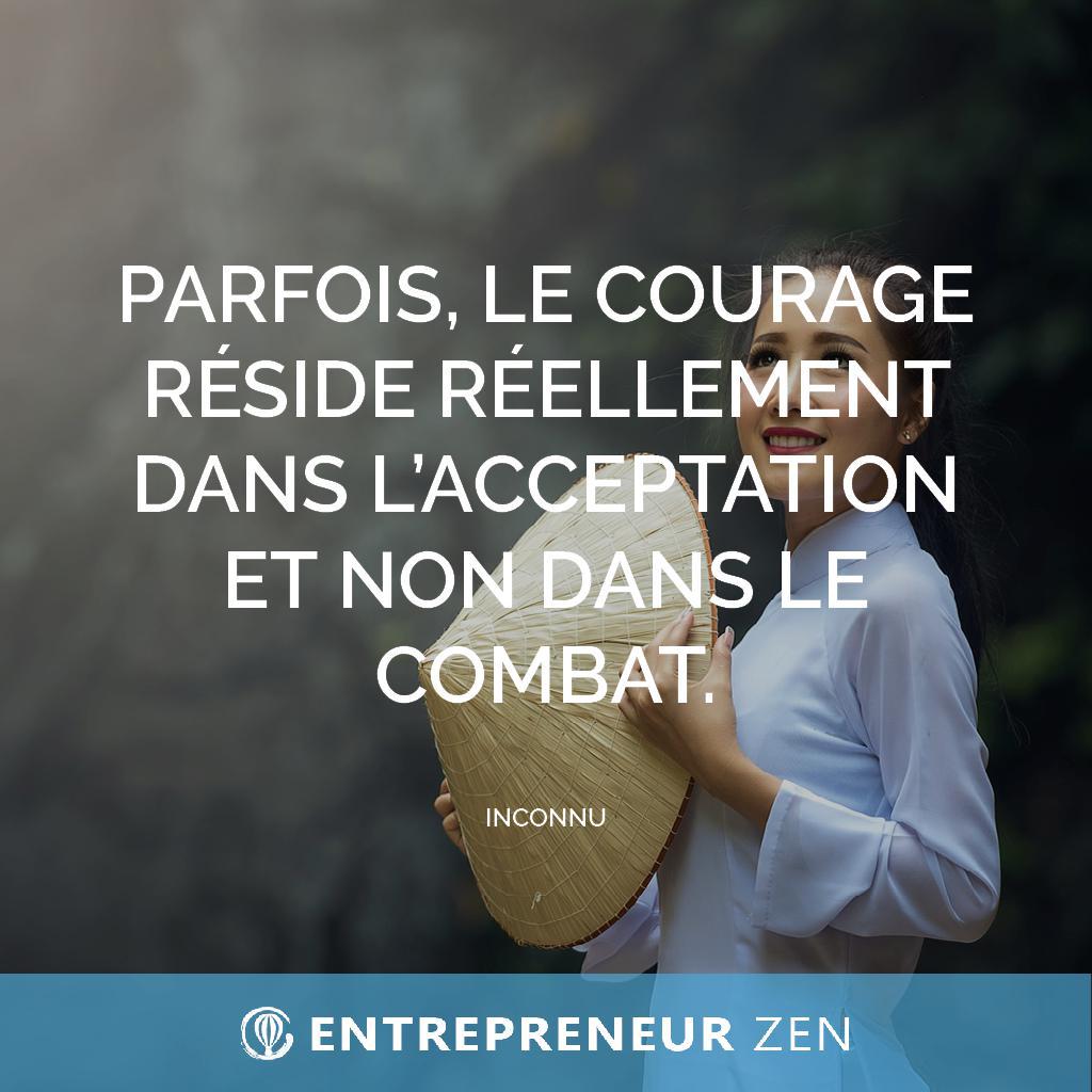 Parfois, le courage réside réellement dans l'acceptation et non dans le combat - Auteur inconnu