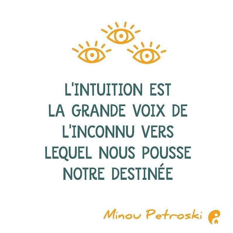 L'intuition est la grande voix de l'inconnu vers lequel nous pousse notre destinée. (Minou Petroski)