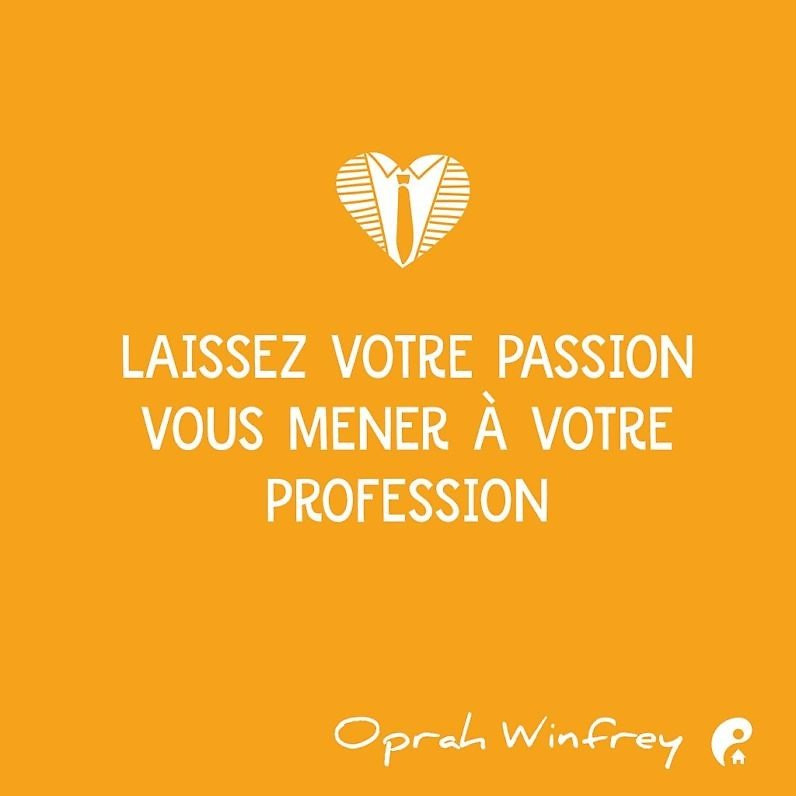 Laissez votre passion vous mener à votre profession (Oprah Winfrey)