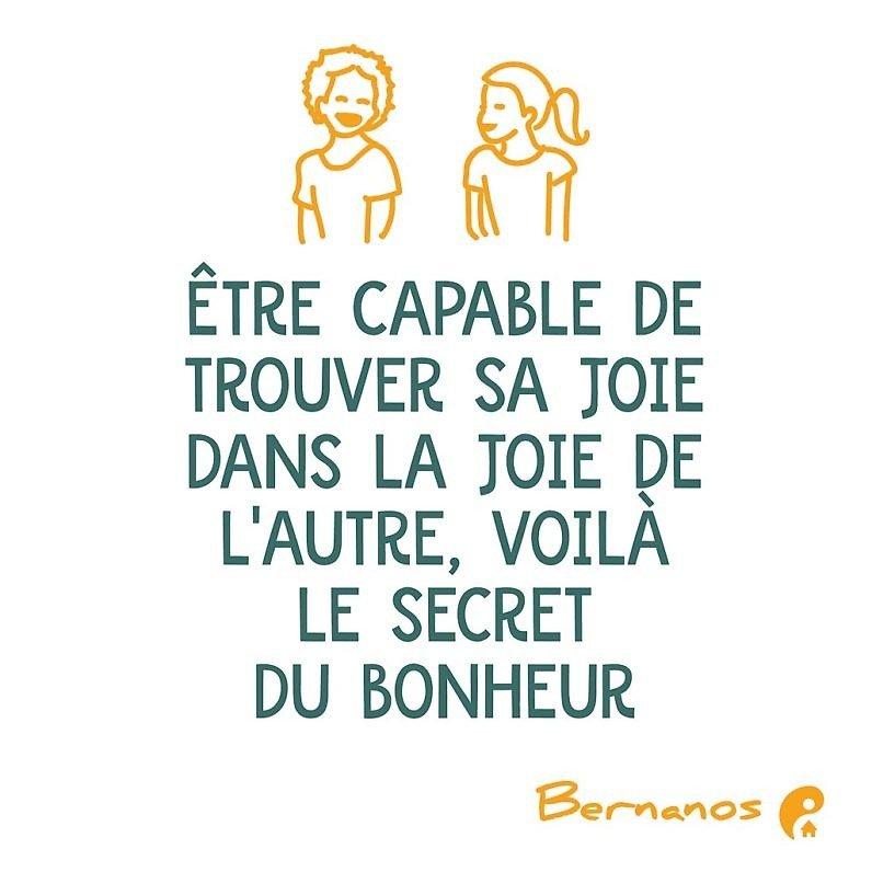 Être capable de trouver sa joie dans la joie de l'autre, voilà le secret du bonheur. (Bernanos)