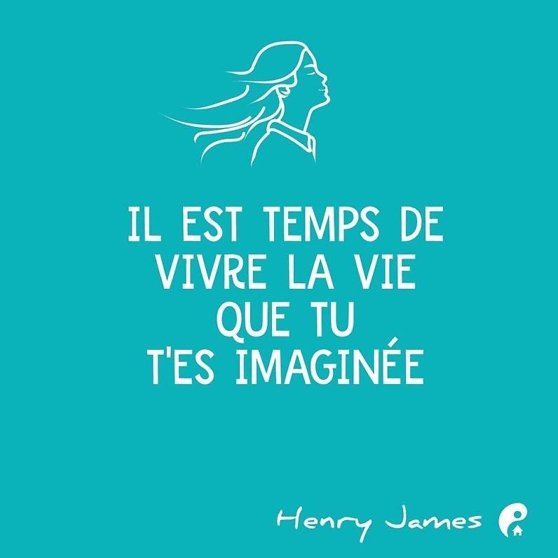 Il est temps de vivre la vie que tu t'es imaginée. (Henry James)