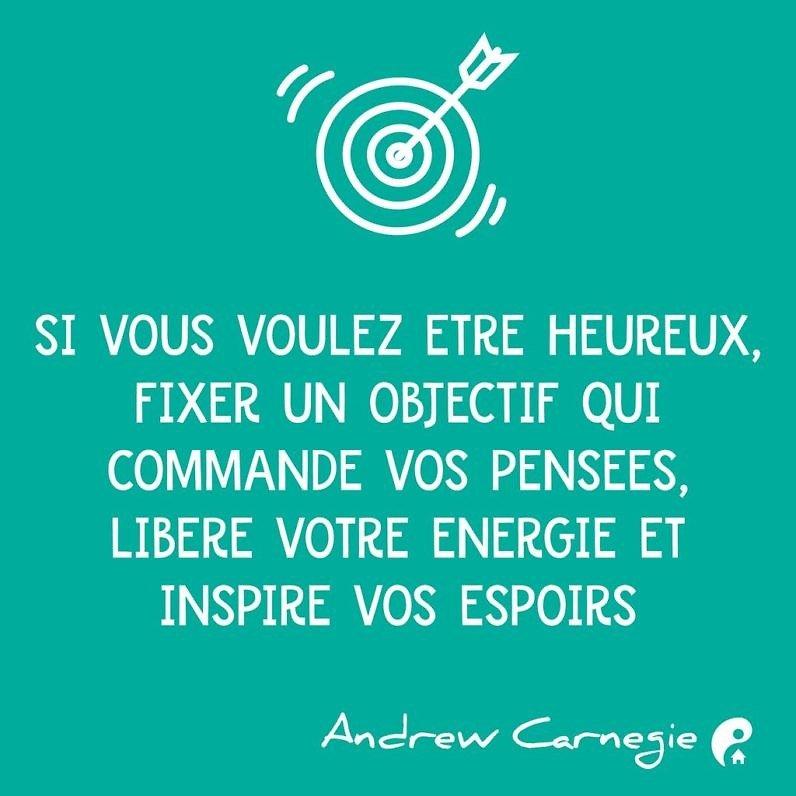 Si vous voulez être heureux, fixer un objectif qui commande vos pensées, libère votre énergie et inspire vos espoirs. (Andrew Carnegie)