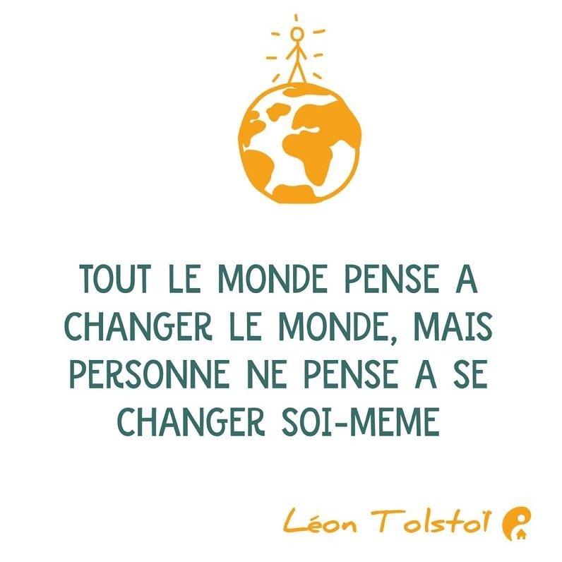 Tout le monde pense à changer le monde, mais personne ne pense à se changer soi-même. (Léon Tolstoï)