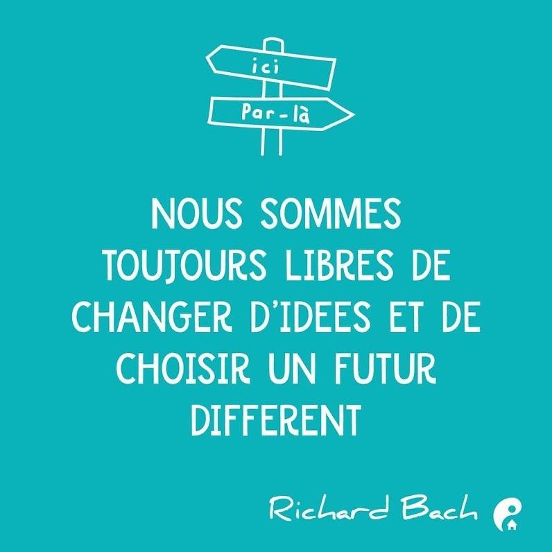 Nous sommes toujours libres de changer d'idées et de choisir un futur différent. (Richard Bach)
