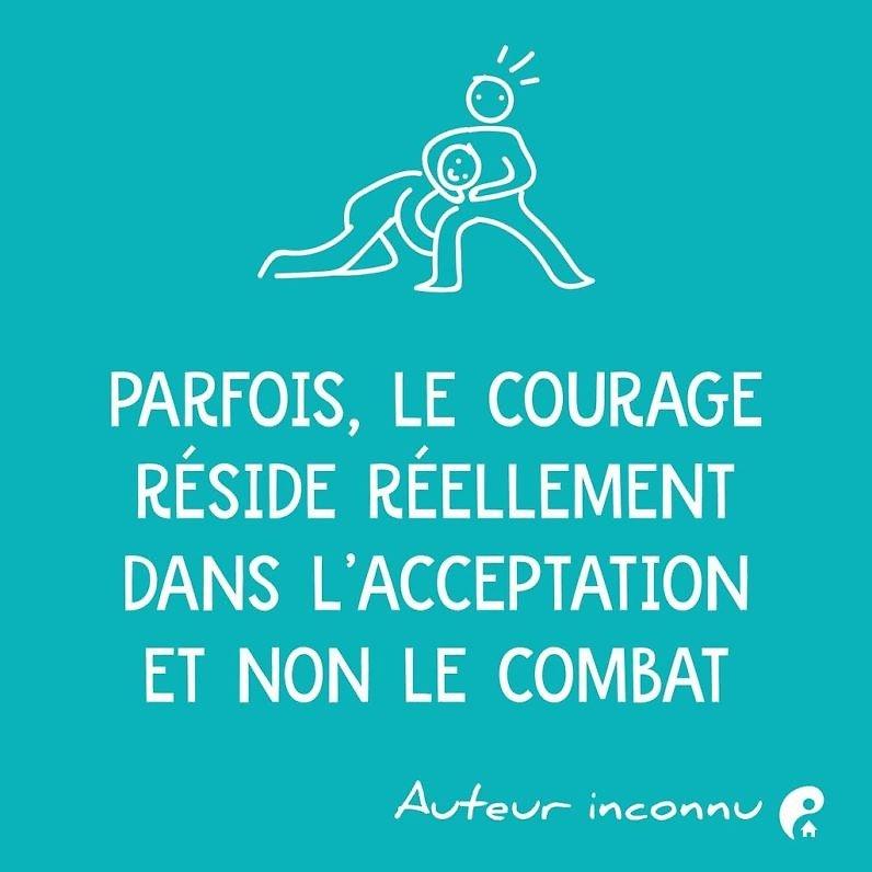 Parfois, le courage réside réellement dans l'acceptation et non dans le combat.